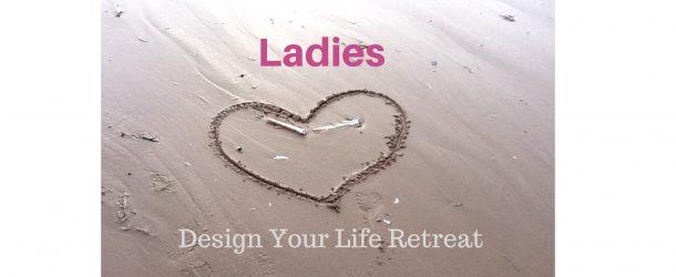 Ladies – Design Your Life Retreat
